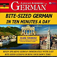 Bite-Sized German in Ten Minutes a Day  by Mark Frobose Narrated by Mark Frobose