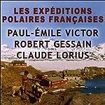 Les expéditions polaires françaises | Paul-Emile Victor,Robert Gessain,Claude Lorius