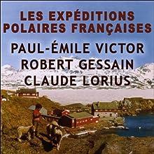 Les expéditions polaires françaises Discours Auteur(s) : Paul-Emile Victor, Robert Gessain, Claude Lorius Narrateur(s) : Paul-Emile Victor, Robert Gessain, Claude Lorius