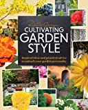 Rochelle Greayer Cultivating Garden Style: Inspired Ideas and Practical Advice to Unleash Your Garden Personality