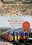 John Christopher Waterloo Station Through Time