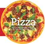 Pizza: How to Make and Bake More Than...