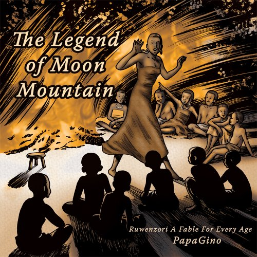 The Legend of Moon Mountain : Ruwenzori A Fable For Every Age