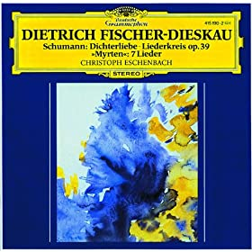 "Schumann: Dichterliebe; Liederkreis op.39; Selection from ""Myrten"""
