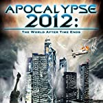 Apocalypse 2012: The World after Time Ends |  Reality Entertainment