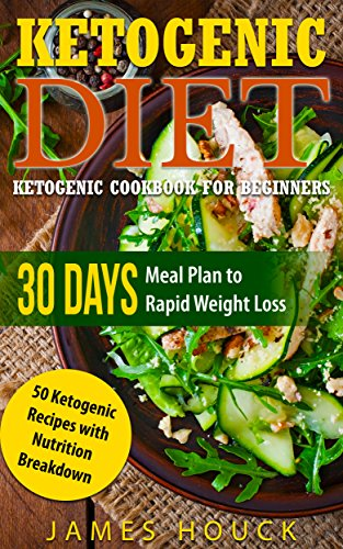 Ketogenic Diet: Ketogenic Cookbook for Beginners: 30 Days Meal Plan to  Rapid Weight Loss: 50 Ketogenic Recipes with Nutrition Breakdown (keto, ketosis, ... diabetes diet, paleo diet, low carb diet) by James Houck
