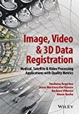 img - for Image, Video and 3D Data Registration: Medical, Satellite and Video Processing Applications with Quality Metrics book / textbook / text book