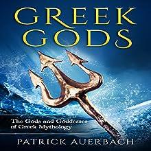 Greek Gods: The Gods and Goddesses of Greek Mythology Audiobook by Patrick Auerbach Narrated by Steven Barnett
