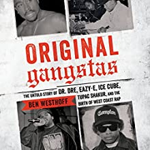 Original Gangstas: The Untold Story of Dr. Dre, Eazy-E, Ice Cube, Tupac Shakur, and the Birth of West Coast Rap Audiobook by Ben Westhoff Narrated by JD Jackson