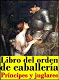 img - for Libro del Orden de Caballer a, Pr ncipes y juglares (Spanish Edition) book / textbook / text book