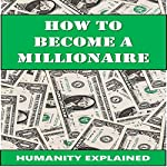 How to Be a Millionaire    Humanity Explained,Nicholas Voth