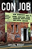 Con Job: How Democrats Gave Us Crime, Sanctuary Cities, Abortion Profiteering, and Racial Division