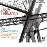 Die Schwebebahn | Uwe Tellkamp