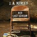 Her Last Scream Hörbuch von J. A. Kerley Gesprochen von: Stuart Milligan