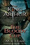 The King Arthur Trilogy Book Three: The Bloody Cup