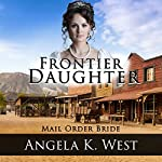 Frontier Daughter: Mail Order Bride | Angela K. West