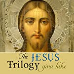 The Jesus Trilogy: Choice and Will / Love and Surrender / Beliefs, Emotions, and the Creation of Reality | Gina Lake
