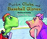 img - for Pucks, Clubs, and Baseball Gloves: Reading and Writing Sports Poems (Poet in You) book / textbook / text book