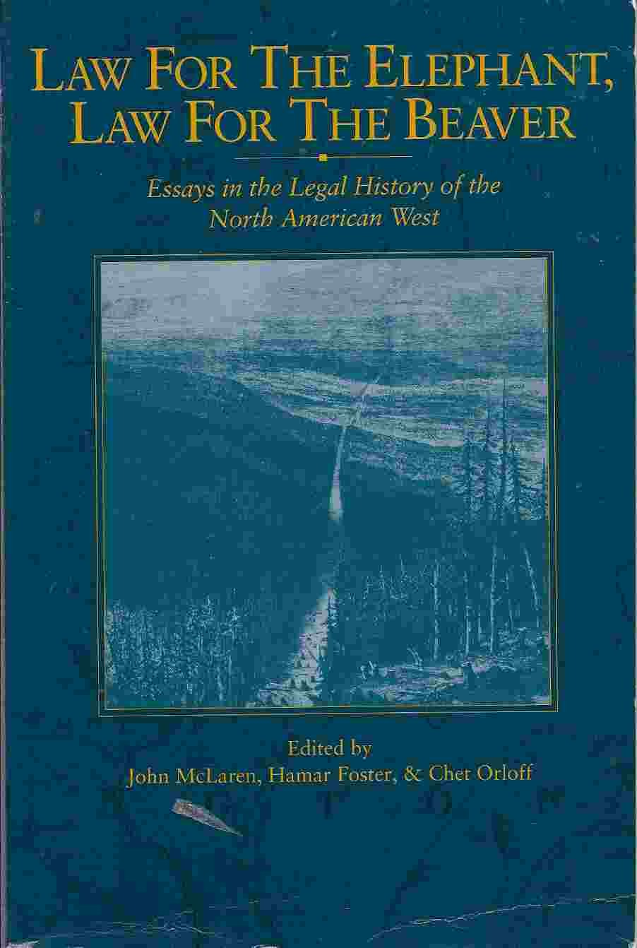 Law for the Elephant, Law for the Beaver: Essays in the Legal History of the North American West (Cpp, 23)