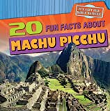 img - for 20 Fun Facts about Machu Picchu (Fun Fact File: World Wonders!) book / textbook / text book