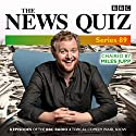 The News Quiz: Series 89: Eight Episodes of the BBC Radio 4 Topical Comedy Panel Show Radio/TV Program by Miles Jupp Narrated by Miles Jupp