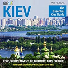 Kiev Travel Guide: The Essential Kiev Guide (2017 Edition) Audiobook by Alina Potter Narrated by Kevin Theis