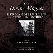 The Divine Magnet: Herman Melville's Letters to Nathaniel Hawthorne Audiobook by Herman Melville Narrated by Jim Meskimen