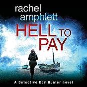 Hell to Pay: A Detective Kay Hunter Crime Thriller, Volume 4 | [Rachel Amphlett]