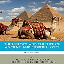 The History and Culture of Ancient and Modern Egypt Audiobook by M Clement Hall,  Charles River Editors Narrated by Scott Clem