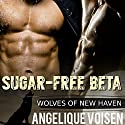 Sugar-free Beta: Wolves of New Haven, Book 1 Audiobook by Angelique Voisen Narrated by Albert Waxton