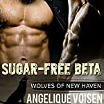Sugar-free Beta: Wolves of New Haven, Book 1 | Angelique Voisen