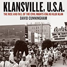 Klansville, U.S.A: The Rise and Fall of the Civil Rights-era Ku Klux Klan Audiobook by David Cunningham Narrated by Brian Holsopple