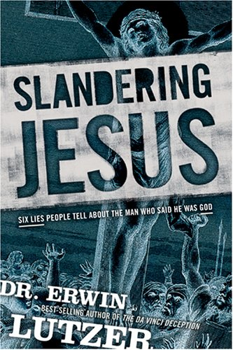 Image for Slandering Jesus: Six Lies People Tell about the Man Who Said He Was God