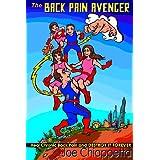 The Back Pain Avenger: Heal Chronic Back Pain and Destroy it Forever ~ Joe Chiappetta