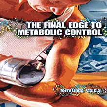 The Final Edge to Metabolic Control Audiobook by Terry Linde Narrated by Lee Ahonen