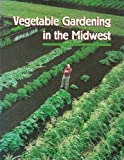img - for Vegetable Gardening in the Midwest Paperback Unabridged, November, 1995 book / textbook / text book