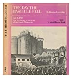 The day the Bastille fell;: July 14, 1789, the beginning of the end of the French monarchy (A World focus book)