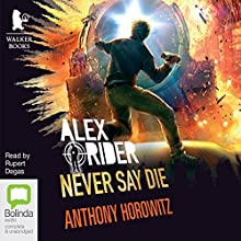 Never Say Die: Alex Rider, Book 11 Audiobook by Anthony Horowitz Narrated by Rupert Degas