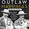 Outlaw Marriages: The Hidden Histories of Fifteen Extraordinary Same-Sex Couples Audiobook by Rodger Streitmatter Narrated by Christopher Hurt