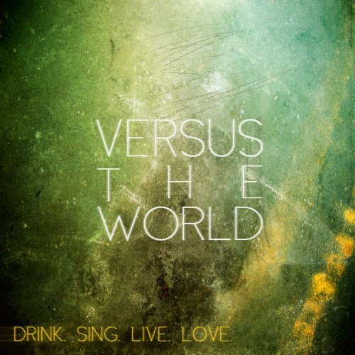 Versus The World-Drink Sing Live Love-2012-FNT Download