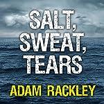 Salt, Sweat, Tears: The Men Who Rowed the Oceans | Adam Rackley