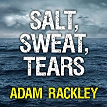 Salt, Sweat, Tears: The Men Who Rowed the Oceans (       UNABRIDGED) by Adam Rackley Narrated by Ralph Lister