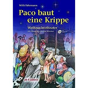 Paco baut eine Krippe: Weihnachtstheater mit Musik (von Martin Wüstner) für Kinder ab 8 Jahren (1.