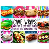 Cave Wraps: 40 Fast & Easy Paleo Recipes for The Best Damn Wraps Ever