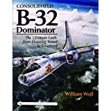 Consolidated B-32 Dominator: The Ultimate Look, from Drawing Board to Scrapyard ~ William Wolf