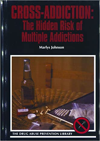 Cross-Addiction: The Hidden Risk of Multiple Addictions (Drug Abuse Prevention Library)