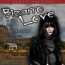 Bizarro Love: The Epic Tale of One Lucky Sumabitch (       UNABRIDGED) by Luke Ahearn Narrated by Roberto Scarlato