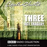 Three Act Tragedy (Dramatised)  by Agatha Christie Narrated by John Moffatt, George Cole, Michael Cochrane, Clive Merrison