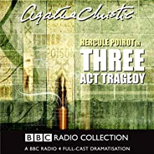 Three Act Tragedy (Dramatised) Radio/TV Program by Agatha Christie Narrated by John Moffatt, George Cole, Michael Cochrane, Clive Merrison