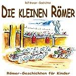 Die kleinen Römer. Römer-Geschichten für Kinder | Rolf Krenzer